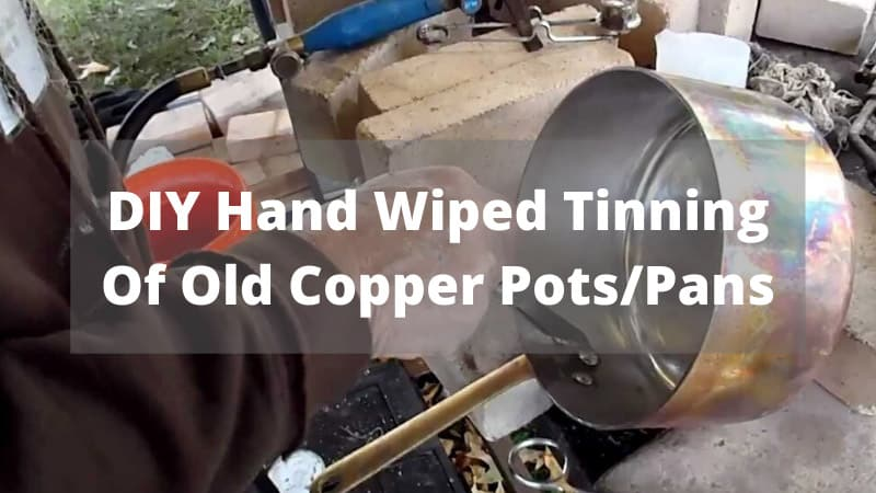 DIY Hand Wiped Tinning Of Old Copper Pots/Pans