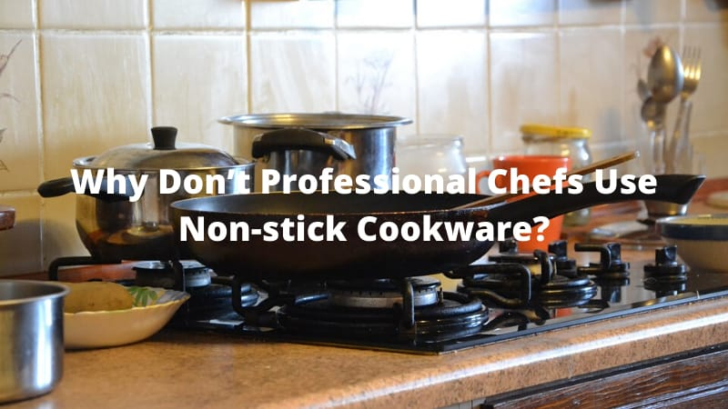 Why Don't Professional Chefs Use Non-stick Cookware